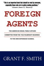 Foreign Agents: The American Israel Public Affairs Committee from the 1963 Fulbright Hearings to the 2005 Espionage Scandal