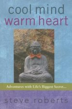 Cool Mind Warm Heart: Adventures with Life's Biggest Secret