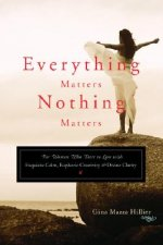 Everything Matters, Nothing Matters: For Women Who Dare to Live with Exquisite Calm, Euphoric Creativity & Divine Clarity
