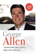 George Allen: A Senator Speaks Out on Liberty, Opportunity, and Security