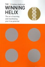 The Winning Helix: The Art of Learning and Manifesting Your True Potential