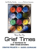 These Are My Grief Times: A Workbook for Older Grade-Schoolers