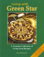 Living with Green Star: A Gourmet Collection of Living Food Recipes