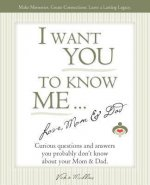 I Want You to Know Me ... Love, Mom & Dad
