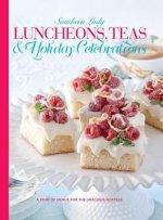 Southern Lady Luncheons, Teas & Holiday Celebrations: A Year of Menus for the Gracious Hostess