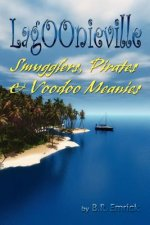Pirates, Smugglers & Voodoo Meanies: A Lagoonieville Series