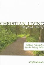 Christian Living Beyond Belief: Biblical Principles for the Life of Faith