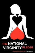 The National Virginity Pledge: Short Stories and Other Lies