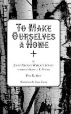 To Make Ourselves a Home