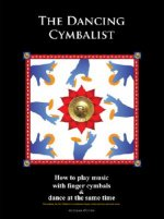 The Dancing Cymbalist: How to Play Music with Finger Cymbals & Dance at the Same Time