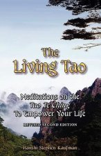 The Living Tao: Meditations on the Tao Te Ching to Empower Your Life, Revised Second Edition