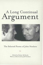 A Long Continual Argument: The Selected Poems of John Newlove