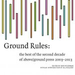 Ground Rules: The Best of Above/Ground Press 2003-2013