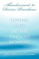 Abandonment to Divine Providence: Loving God in the Present Moment