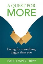 A Quest for More: Living for Something Bigger Than You