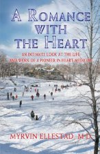 A Romance with the Heart: An Intimate Look at the Life and Work of a Pioneer in Heart Medicine