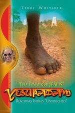 Yesupadam: The Foot of Jesus, Reaching India's Untouched
