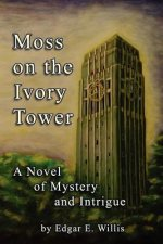 Moss on the Ivory Tower: A Novel of Mystery and Intrigue
