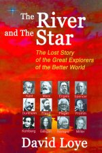 The River and the Star: The Lost Story of the Great Explorers of the Better World