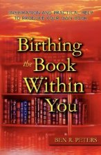 Birthing the Book Within You: Inspiration and Practical Help to Produce Your Own Book
