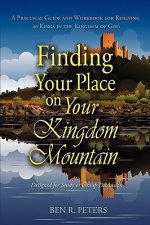 Finding Your Place on Your Mountain: A Practical Guide and Workbook for Reigning as Kings in the Kingdom of God