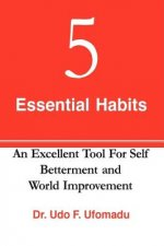 5 Essential Habits: An Excellent Tool for Self Betterment and World Improvement