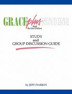Grace Plus Nothing Study and Group Discussion Guide