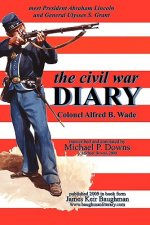 the civil war DIARY Col Alfred B. Wade