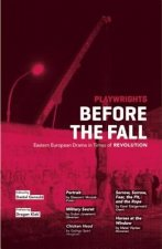 Playwrights Before the Fall: Drama in Eastern European in Times of Revolution