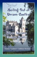 Moving Out of Dream Castles...Where Dreams Become Reality