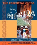 The Essential Guide to Living in Merida 2013: Tons of Useful Information, Including Trips to Campeche, Izamal & Isla Holbox