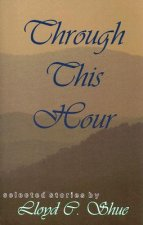 Through This Hour: Selected Stories