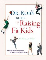 Dr. Rob's Guide to Raising Fit Kids: A Family-Centered Approach to Achieving Optimal Health