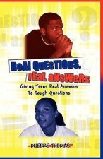 Real Questions Real Answers Giving Teens Real Answers to Tough Questions