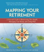 Mapping Your Retirement: A Personal Guide to Maintaining Your Health, Managing Your Money, and Living Well