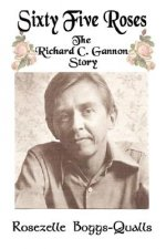 Sixty Five Roses: The Richard C. Gannon Story