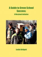 A Guide to Green School Success: A Maryland Initiative