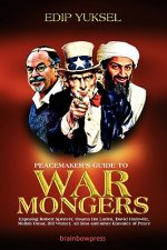 Peacemaker's Guide to Warmongers: Exposing Robert Spencer, David Horowitz, and Other Enemies of Peace