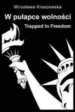 W Pulapce Wolnosci / Trapped in Freedom