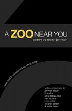 A Zoo Near You: Poetry by Robert Johnson