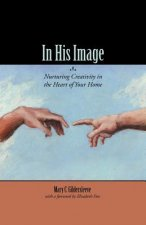In His Image: Nurturing Creativity in the Heart of Your Home