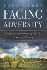 Facing Adversity: Transforming the Storms of Life Into Seasons of Blessing