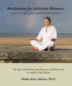 Meditations for Addictive Behavior: A System of Yogic Science with Nutritional Formulas