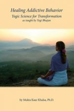 Healing Addictive Behavior: Yogic Science for Transformation