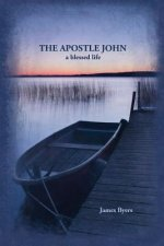 The Apostle John: A Blessed Life