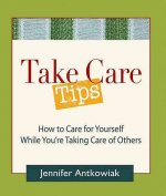 Take Care Tips: How to Take Care for Yourself While You're Taking Care of Others