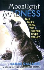 Moonlight Madness: Tall Tales from the Copper River Valley