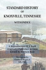 Standard History of Knoxville, Tennessee (Fully Indexed, with Added Illustrations)