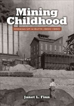 Mining Childhood: Growing Up in Butte, 1900 - 1960