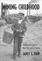 Mining Childhood: Growing Up in Butte, 1900-1960